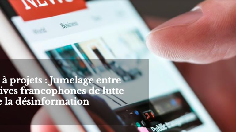 Appel à projets : Jumelage entre initiatives francophones de lutte contre la désinformation